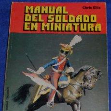 Juguetes Antiguos: MANUAL DEL SOLDADO EN MINIATURA - CHRIS ELLIS - BORRAS EDICIONES (1977). Lote 171835657