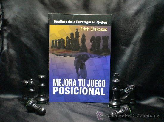 CHESS. MEJORA TU JUEGO POSICIONAL. DECÁLOGO DE LA ESTRATEGIA EN AJEDREZ - ERICH ELISKASES (Coleccionismo Deportivo - Libros de Ajedrez)
