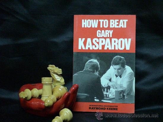 AJEDREZ. CHESS. HOW TO BEAT GARY KASPAROV - RAYMOND KEENE DESCATALOGADO!!! (Coleccionismo Deportivo - Libros de Ajedrez)