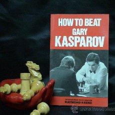 Coleccionismo deportivo: AJEDREZ. CHESS. HOW TO BEAT GARY KASPAROV - RAYMOND KEENE DESCATALOGADO!!!. Lote 27035170