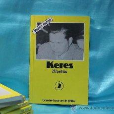 Coleccionismo deportivo: CHESS. KERES 222 PARTIDAS. COLECCIÓN CAMPEONES DE AJEDREZ Nº 2. Lote 30103801