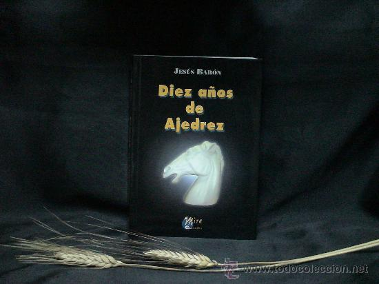 DIEZ AÑOS DE AJEDREZ - JESÚS BARÓN (Coleccionismo Deportivo - Libros de Ajedrez)