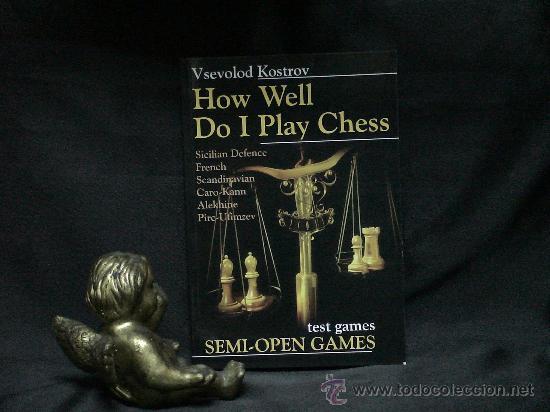 AJEDREZ. HOW WELL DO I PLAY CHESS. TEST GAMES. SEMI-OPEN GAMES - VSEVOLOD KOSTROV DESCATALOGADO!!! (Coleccionismo Deportivo - Libros de Ajedrez)