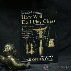 Coleccionismo deportivo: AJEDREZ. HOW WELL DO I PLAY CHESS. TEST GAMES. SEMI-OPEN GAMES - VSEVOLOD KOSTROV DESCATALOGADO!!!. Lote 27224766