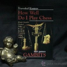 Coleccionismo deportivo: AJEDREZ. HOW WELL DO I PLAY CHESS. TEST GAMES. GAMBITS - VSEVOLOD KOSTROV DESCATALOGADO!!!. Lote 27224793