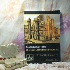 Coleccionismo deportivo: CHESS. SAN SEBASTIÁN 1911: EL PRIMER SUPER TORNEO DE AJEDREZ - MÁXIMO LÓPEZ DESCATALOGADO!!!. Lote 50224489