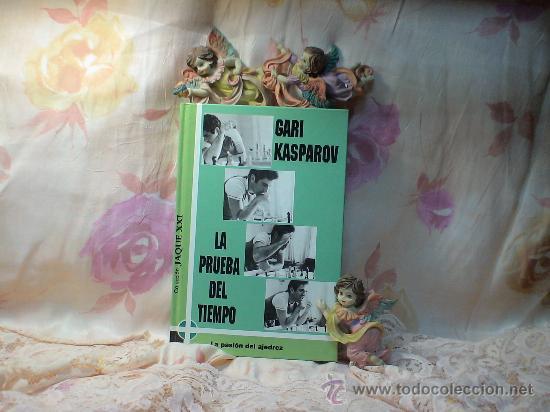AJEDREZ. LA PRUEBA DEL TIEMPO - GARI KASPAROV DESCATALOGADO (Coleccionismo Deportivo - Libros de Ajedrez)