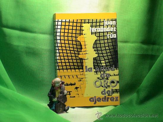 LA EDAD DE ORO DEL AJEDREZ - JUAN FERNÁNDEZ RÚA DESCATALOGADO!!! (Coleccionismo Deportivo - Libros de Ajedrez)