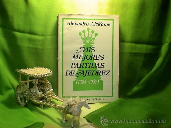 CHESS. MIS MEJORES PARTIDAS DE AJEDREZ (1924-1937) - ALEJANDRO ALEKHINE DESCATALOGADO!!! (Coleccionismo Deportivo - Libros de Ajedrez)