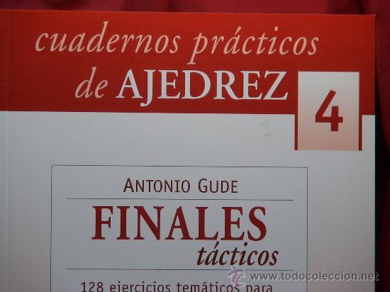 CHESS. CUADERNOS PRÁCTICOS DE AJEDREZ Nº 4 FINALES TÁCTICOS - ANTONIO GUDE (Coleccionismo Deportivo - Libros de Ajedrez)