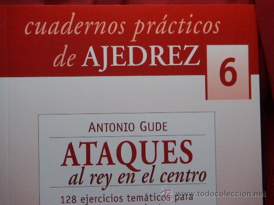 CHESS. CUADERNOS PRÁCTICOS DE AJEDREZ Nº 6 ATAQUES AL REY EN EL CENTRO - ANTONIO GUDE (Coleccionismo Deportivo - Libros de Ajedrez)