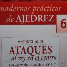 Coleccionismo deportivo: CHESS. CUADERNOS PRÁCTICOS DE AJEDREZ Nº 6 ATAQUES AL REY EN EL CENTRO - ANTONIO GUDE. Lote 28128282