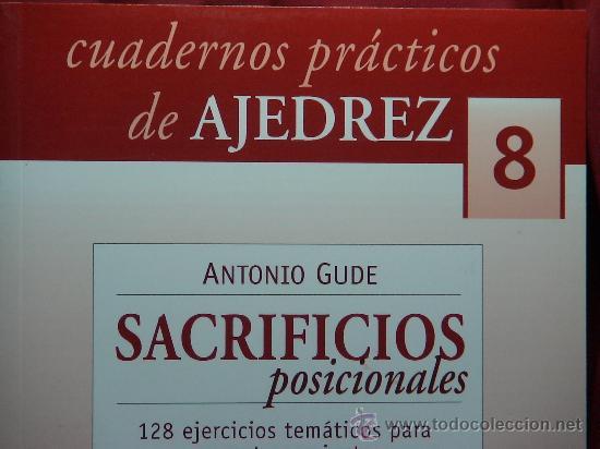 CHESS. CUADERNOS PRÁCTICOS DE AJEDREZ Nº 8 SACRIFICIOS POSICIONALES - ANTONIO GUDE (Coleccionismo Deportivo - Libros de Ajedrez)