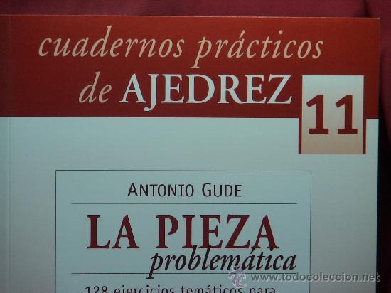 CHESS. CUADERNOS PRÁCTICOS DE AJEDREZ Nº 11 LA PIEZA PROBLEMÁTICA - ANTONIO GUDE (Coleccionismo Deportivo - Libros de Ajedrez)