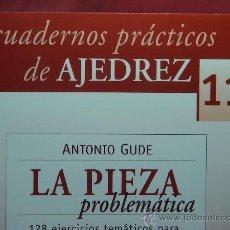 Coleccionismo deportivo: CHESS. CUADERNOS PRÁCTICOS DE AJEDREZ Nº 11 LA PIEZA PROBLEMÁTICA - ANTONIO GUDE. Lote 58120458