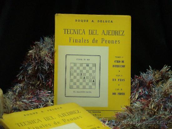 CHESS. TÉCNICA DEL AJEDREZ FINALES DE PEONES 1 CURSO DE INSTRUCCIÓN - ROQUE A. DELUCA DESCATALOGADO! (Coleccionismo Deportivo - Libros de Ajedrez)