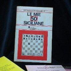 Coleccionismo deportivo: AJEDREZ. SCACCHI. CHESS. LE MIE 50 SICILIANE - FRANCESCO SCAFARELLI DESCATALOGADO!!!. Lote 32820071