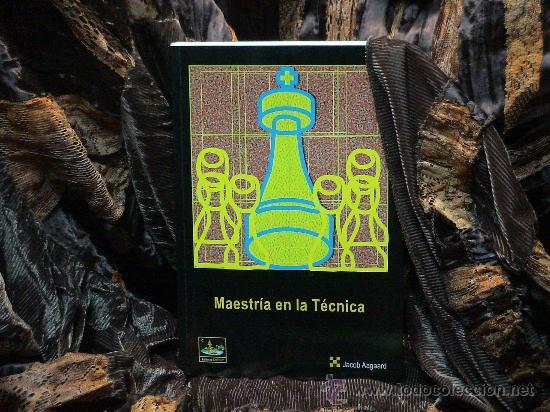 AJEDREZ. CHESS. MAESTRÍA EN LA TÉCNICA - JACOB AAGAARD (Coleccionismo Deportivo - Libros de Ajedrez)