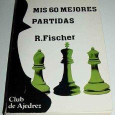 Coleccionismo deportivo: MIS 60 MEJORES PARTIDAS - FISCHER, R. J. - 1986. JUEGOS Y DEPORTES. EDITADO EN MADRID, EDITORIAL FUN. Lote 38251975