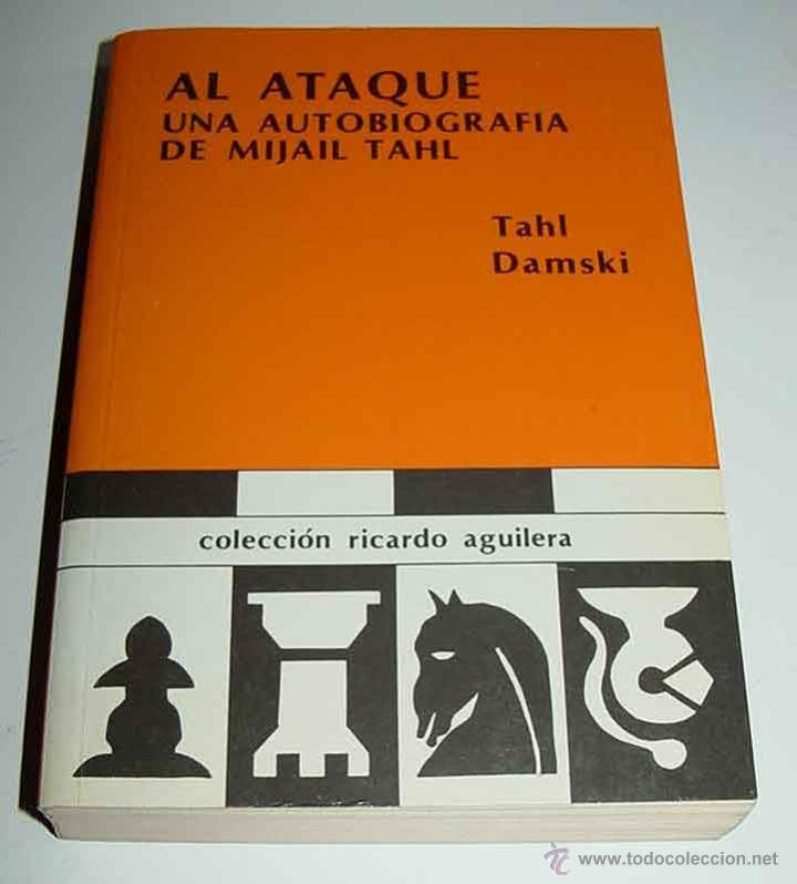 AL ATAQUE. UNA AUTOBIOGRAFIA DE MIJAIL TAHL - M TAHL Y Y V DAMSKI - RICARDO AGUILERA, 1988, PRIMERA (Coleccionismo Deportivo - Libros de Ajedrez)