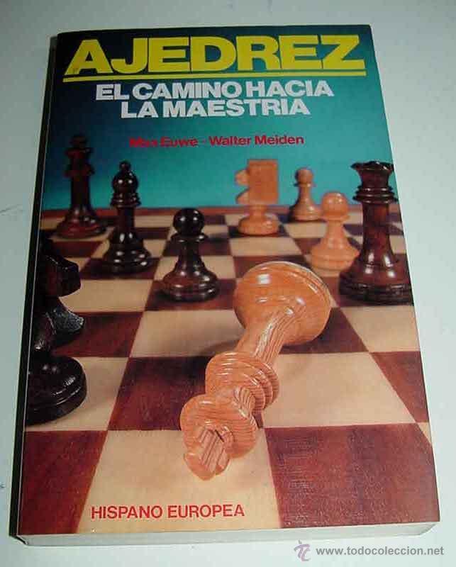 LIBRO AJEDREZ, EL CAMINOHACIA LA MAESTRIA - POR MAX EUWE - WALTER MEIDEN - ED. HISPANO EUROPEA - CON (Coleccionismo Deportivo - Libros de Ajedrez)
