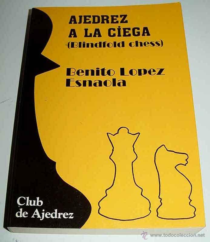 LIBRO AJEDREZ A LA CIEGA - BLINDFOLD CHESS - POR BENITO LOPEZ ESNAOLA - ED. FUNDAMENTOS - 287 PAG - (Coleccionismo Deportivo - Libros de Ajedrez)
