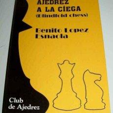 Coleccionismo deportivo: LIBRO AJEDREZ A LA CIEGA - BLINDFOLD CHESS - POR BENITO LOPEZ ESNAOLA - ED. FUNDAMENTOS - 287 PAG - . Lote 38252072