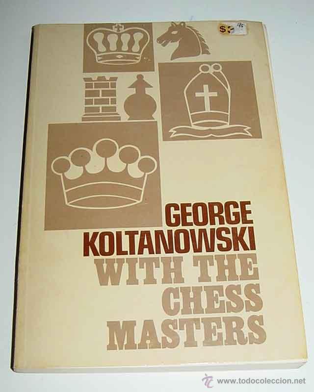 LIBRO AJEDREZ - GEORGE KOLTANOWSKI WITH THE CHESS MASTERS - POR KOLTANOWSKI, GEORGE - AÑO 1972, 1ST (Coleccionismo Deportivo - Libros de Ajedrez)