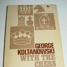 Coleccionismo deportivo: LIBRO AJEDREZ - GEORGE KOLTANOWSKI WITH THE CHESS MASTERS - POR KOLTANOWSKI, GEORGE - AÑO 1972, 1ST . Lote 38252073
