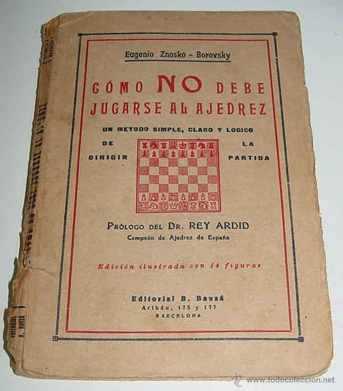 ANTIGUO LIBRO CÓMO NO DEBE JUGARSE AL AJEDREZ - UN METODO SIMPLE, CLARO Y LOGICO DE DIRIGIR LA PART (Coleccionismo Deportivo - Libros de Ajedrez)