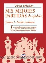 CHESS. MIS MEJORES PARTIDAS DE AJEDREZ. VOLUMEN 1. PARTIDAS CON BLANCAS - VIKTOR KORCHNOI (Coleccionismo Deportivo - Libros de Ajedrez)