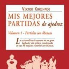 Coleccionismo deportivo: MIS MEJORES PARTIDAS DE AJEDREZ. VOLUMEN 1. PARTIDAS CON BLANCAS - VIKTOR KORCHNOI. Lote 40708030