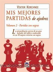 MIS MEJORES PARTIDAS DE AJEDREZ. VOLUMEN 2. PARTIDAS CON NEGRAS - VIKTOR KORCHNOI (Coleccionismo Deportivo - Libros de Ajedrez)