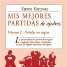 Coleccionismo deportivo: MIS MEJORES PARTIDAS DE AJEDREZ. VOLUMEN 2. PARTIDAS CON NEGRAS - VIKTOR KORCHNOI. Lote 40708075