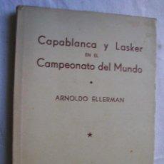 Coleccionismo deportivo: CAPABLANCA Y LASKER EN EL CAMPEONATO DEL MUNDO. ELLERMAN, ARNOLDO. 1944. Lote 40848177