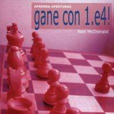Coleccionismo deportivo: AJEDREZ. APRENDA APERTURAS. GANE CON 1.E4! - NEIL MCDONALD. Lote 58518211