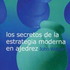 Coleccionismo deportivo: LOS SECRETOS DE LA ESTRATEGIA MODERNA EN AJEDREZ - JOHN WATSON. Lote 89665654