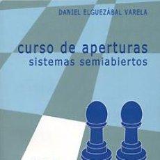 Coleccionismo deportivo: AJEDREZ. CURSO DE APERTURAS. SISTEMAS SEMIABIERTOS PRIMERA PARTE - DANIEL ELGUEZABAL VARELA. Lote 40917104