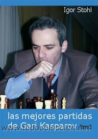AJEDREZ. LAS MEJORES PARTIDAS DE GARI KASPAROV TOMO II - IGOR STOHL (Coleccionismo Deportivo - Libros de Ajedrez)