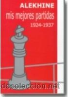 AJEDREZ. MIS MEJORES PARTIDAS 1924-1937 - ALEXANDER ALEKHINE (Coleccionismo Deportivo - Libros de Ajedrez)