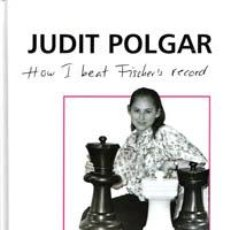 Coleccionismo deportivo: AJEDREZ. CHESS. HOW I BEAT FISCHER'S RECORD - JUDIT POLGAR (CARTONÉ) BOOK OF THE YEAR 2013. Lote 41005373