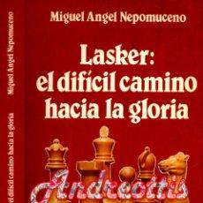 Colecionismo desportivo: LASKER: EL DIFICIL CAMINO HACIA LA GLORIA. AUTOR: NEPOMUCENO, MIGUEL ANGEL. AJEDREZ.. Lote 41112114