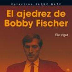 Coleccionismo deportivo: EL AJEDREZ DE BOBBY FISCHER - ELIE AGUR. Lote 42259099