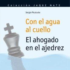 Coleccionismo deportivo: CON EL AGUA AL CUELLO. EL AHOGADO EN EL AJEDREZ - SERGIO PICATOSTE. Lote 43901844