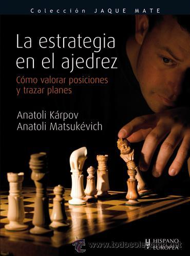 LA ESTRATEGIA EN EL AJEDREZ - ANATOLI KARPOV/ANATOLI MATSUKEVICH (Coleccionismo Deportivo - Libros de Ajedrez)