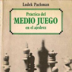 Collezionismo sportivo: PRÁCTICA DEL MEDIO JUEGO EN EL AJEDREZ / LUDEK PACHMAN. Lote 42870983