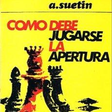 Coleccionismo deportivo: COMO DEBE JUGARSE LA APERTURA A. SUETIN 1968 . Lote 43437136