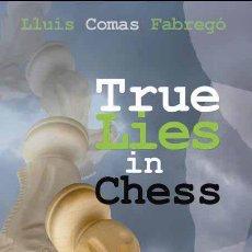 Coleccionismo deportivo: AJEDREZ. TRUE LIES IN CHESS - LLUIS COMAS FABREGO. Lote 44655298