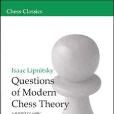 Coleccionismo deportivo: AJEDREZ. QUESTIONS OF MODERN CHESS THEORY - ISAAC LIPNITSKY. Lote 44659707