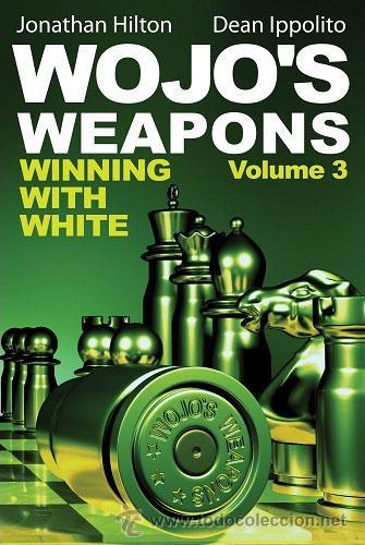 AJEDREZ. CHESS. WOJO'S WEAPONS, VOLUME 3. WINNING WITH WHITE - DEAN IPPOLITO/JONATHAN HILTON (Coleccionismo Deportivo - Libros de Ajedrez)